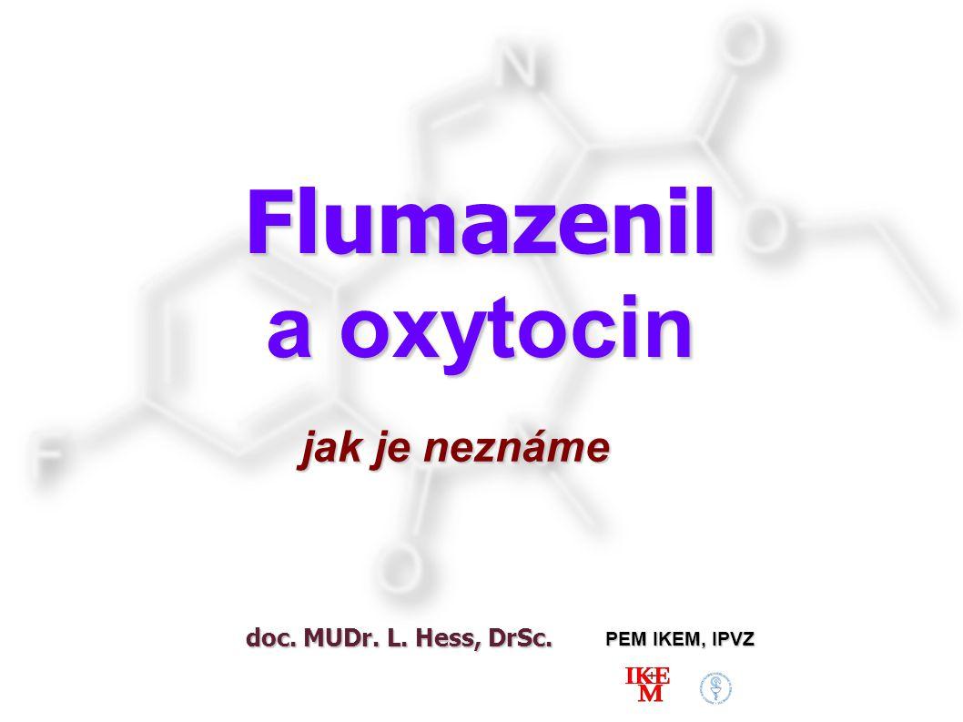 doc. MUDr. L. Hess, DrSc. PEM IKEM, IPVZ jak je neznáme Flumazenil a oxytocin