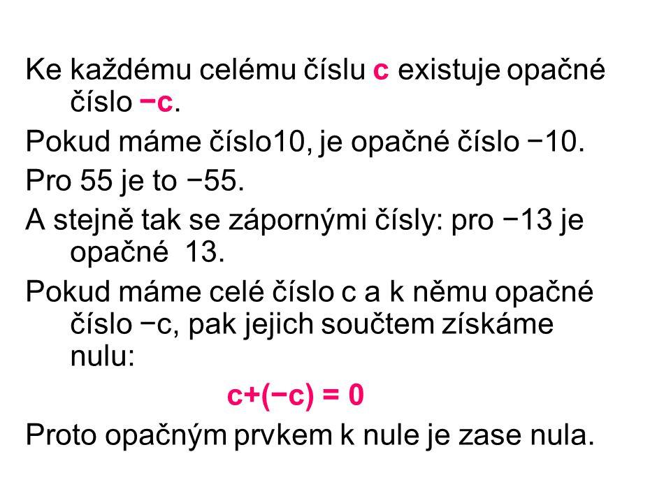 Ke každému celému číslu c existuje opačné číslo −c.