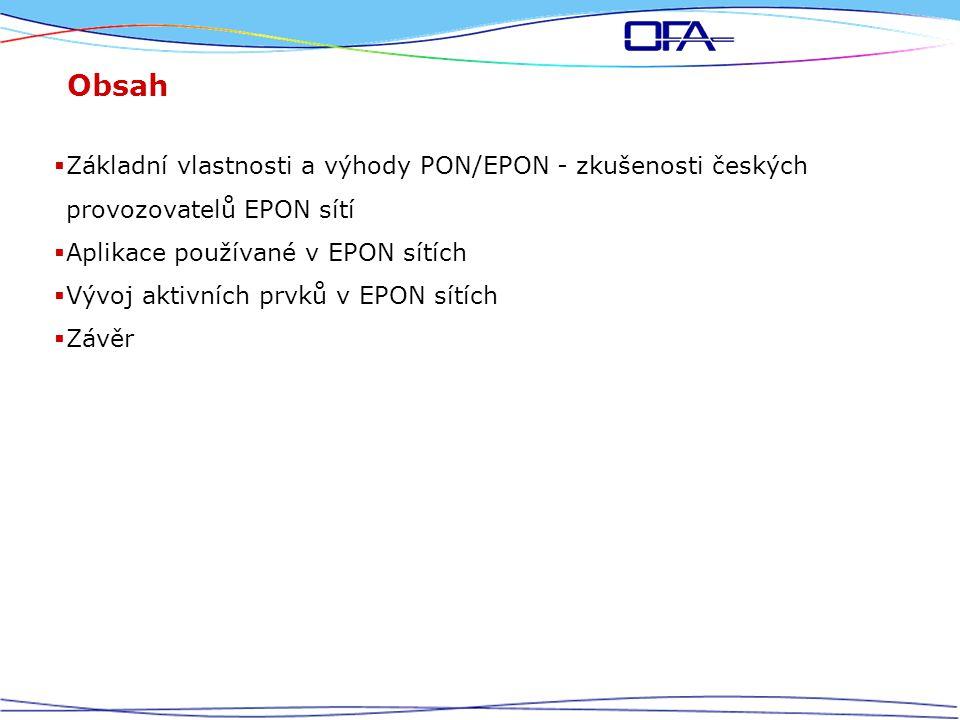 Obsah  Základní vlastnosti a výhody PON/EPON - zkušenosti českých provozovatelů EPON sítí  Aplikace používané v EPON sítích  Vývoj aktivních prvků v EPON sítích  Závěr
