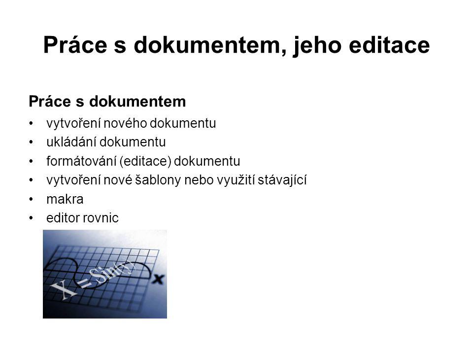 Práce s dokumentem, jeho editace Práce s dokumentem vytvoření nového dokumentu ukládání dokumentu formátování (editace) dokumentu vytvoření nové šablony nebo využití stávající makra editor rovnic