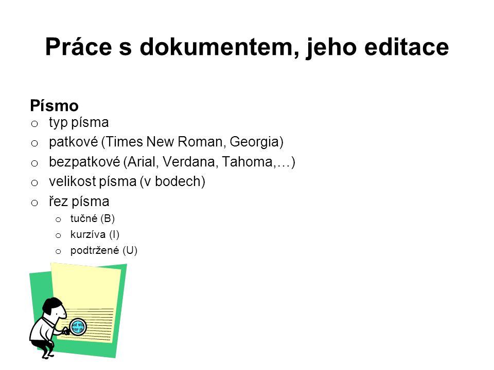 Práce s dokumentem, jeho editace Písmo o typ písma o patkové (Times New Roman, Georgia) o bezpatkové (Arial, Verdana, Tahoma,…) o velikost písma (v bodech) o řez písma o tučné (B) o kurzíva (I) o podtržené (U)