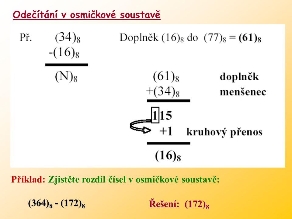 Odečítání v osmičkové soustavě Převádíme na sčítání s doplňkem (tj. k menšenci přičítáme doplněk menšitele do N max : D = (Z m – 1) – X Pro doplněk pl