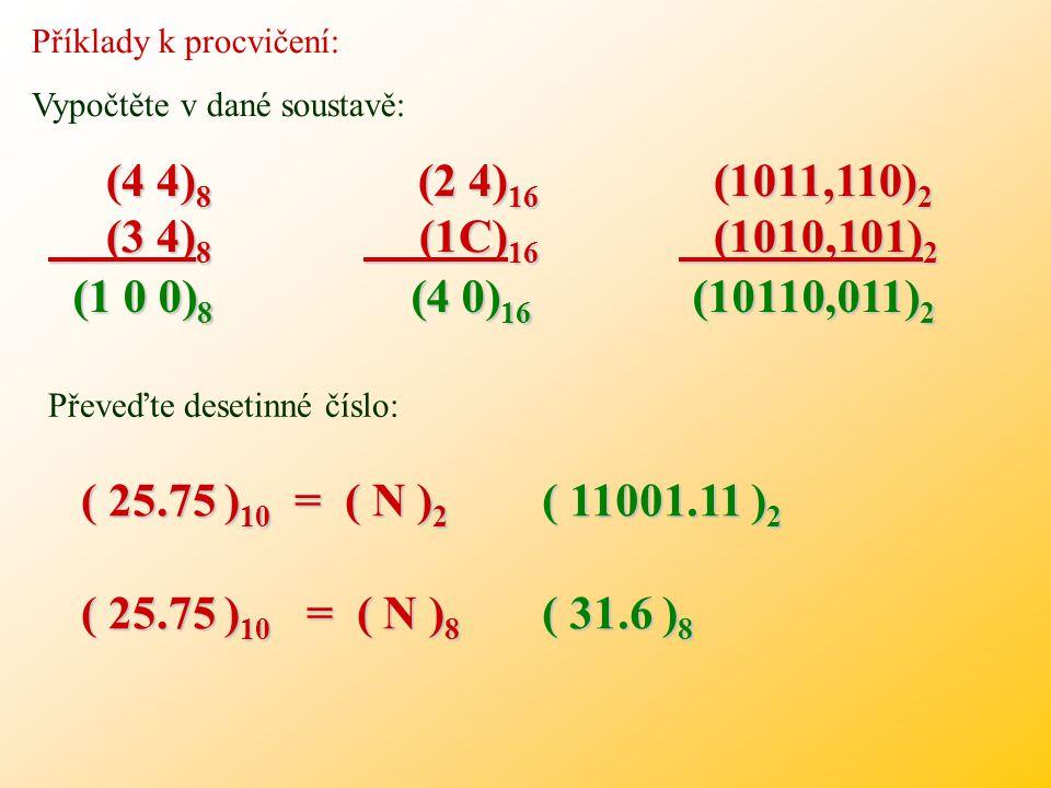 Příklady k procvičení: Převeďte následující čísla ze soustav o základech 2, 8, 16 do dekadické soustavy. ( 3 2 4 ) 8 = ( N ) 10 ( 1 1 0 1 0 1 ) 2 = (