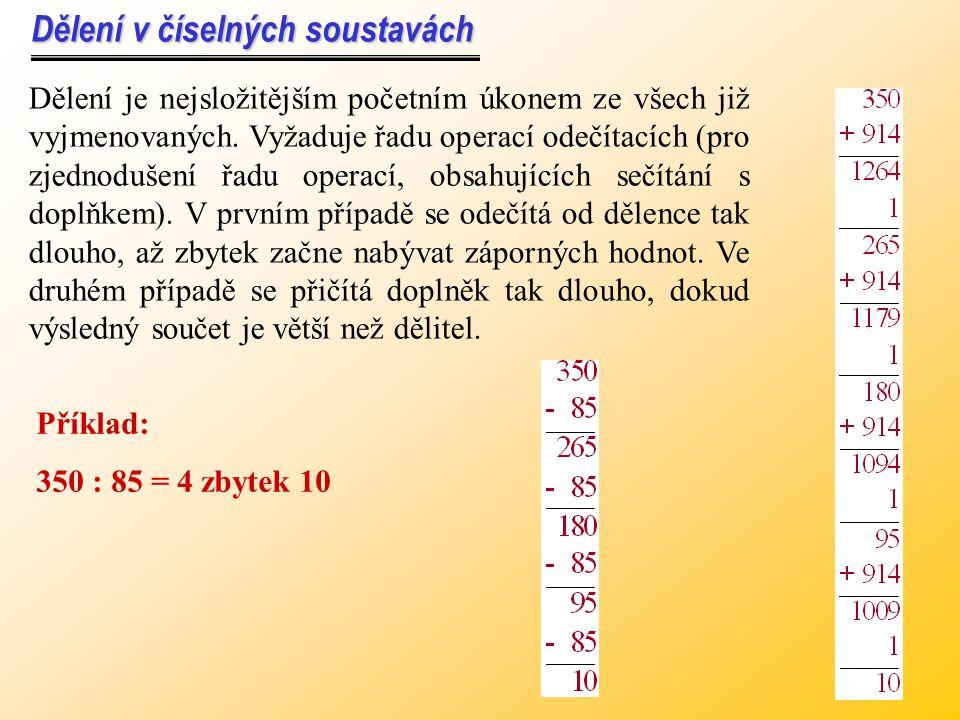 Násobení v číselných soustavách Násobení v číselných soustavách Násobení se snadno převede na řadu sčítacích operací tím, že se sečítá postupně násobe