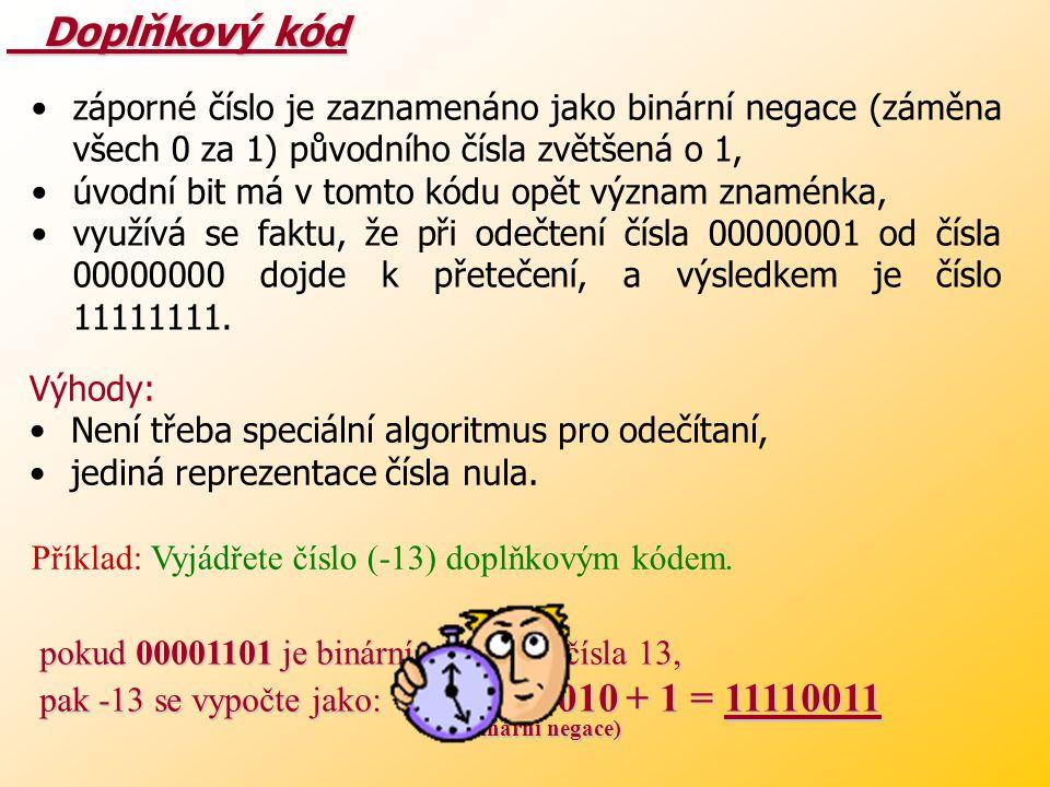 Přímý kód Přímý kód - vyčlenění prvního bitu jako znaménka. Příklad: Pokud binární číslo 0 0000001 vyjadřuje jedničku, pak 1 0000001 označuje -1. Nevý