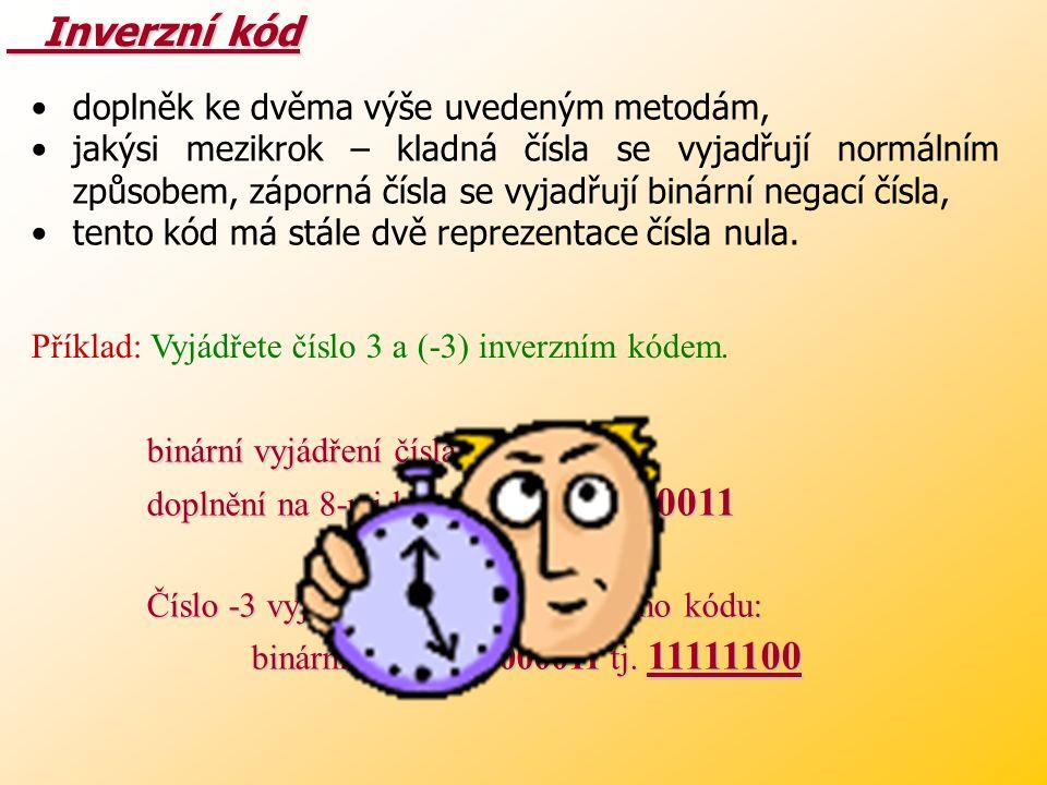 Příklad: Vyjádřete číslo (-21) doplňkovým kódem a přičtěte k němu číslo 25. Vyjádření čísla (-21) doplňkovým kódem: (21) 10 = (10101) 2 doplnění na 8-