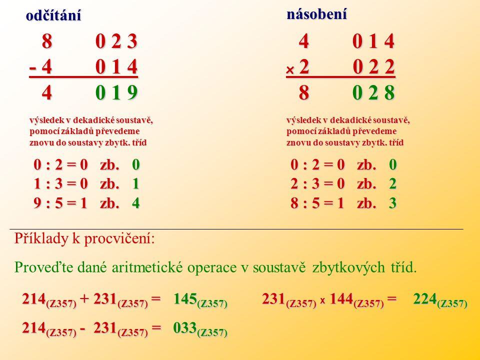 Aritmetické operace v soustavě zbytkových tříd Aritmetické operace v soustavě zbytkových tříd Operace v soustavě zbytkových tříd se řídí odlišnými pra