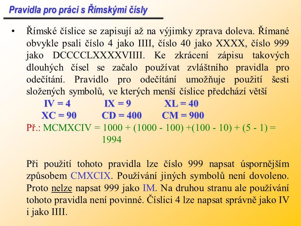 Římská čísla Římská čísla Římská číselná soustava je asi nejznámější nepolyadická soustava. Základní římské číslice používané dnes jsou: I = 1 X = 10