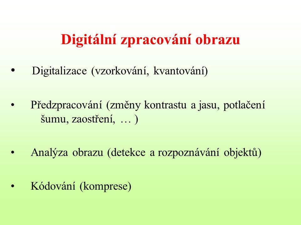 Digitální zpracování obrazu Digitalizace (vzorkování, kvantování) Předzpracování (změny kontrastu a jasu, potlačení šumu, zaostření, … ) Analýza obraz