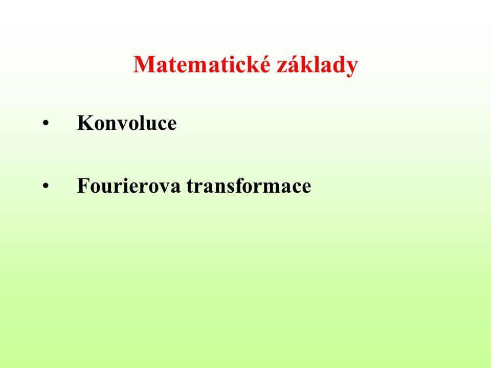 Matematické základy Konvoluce Fourierova transformace