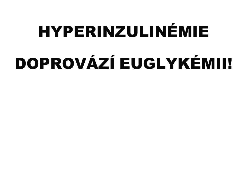 HYPERINZULINÉMIE DOPROVÁZÍ EUGLYKÉMII!