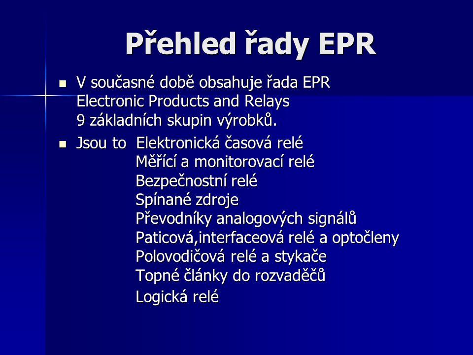 Přehled řady EPR V současné době obsahuje řada EPR Electronic Products and Relays 9 základních skupin výrobků. V současné době obsahuje řada EPR Elect