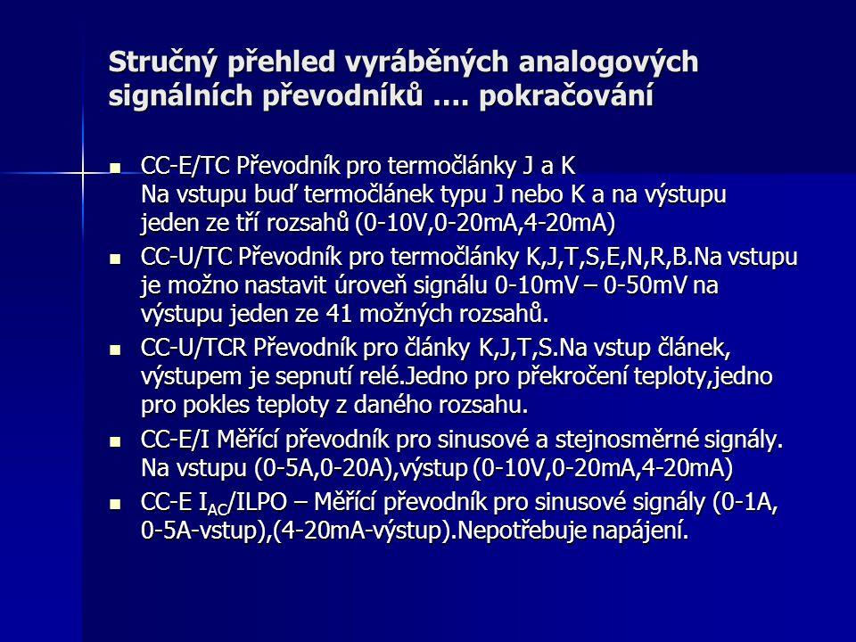 Stručný přehled vyráběných analogových signálních převodníků …. pokračování CC-E/TC Převodník pro termočlánky J a K Na vstupu buď termočlánek typu J n