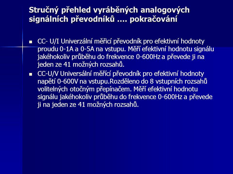 Stručný přehled vyráběných analogových signálních převodníků …. pokračování CC- U/I Univerzální měřicí převodník pro efektivní hodnoty proudu 0-1A a 0