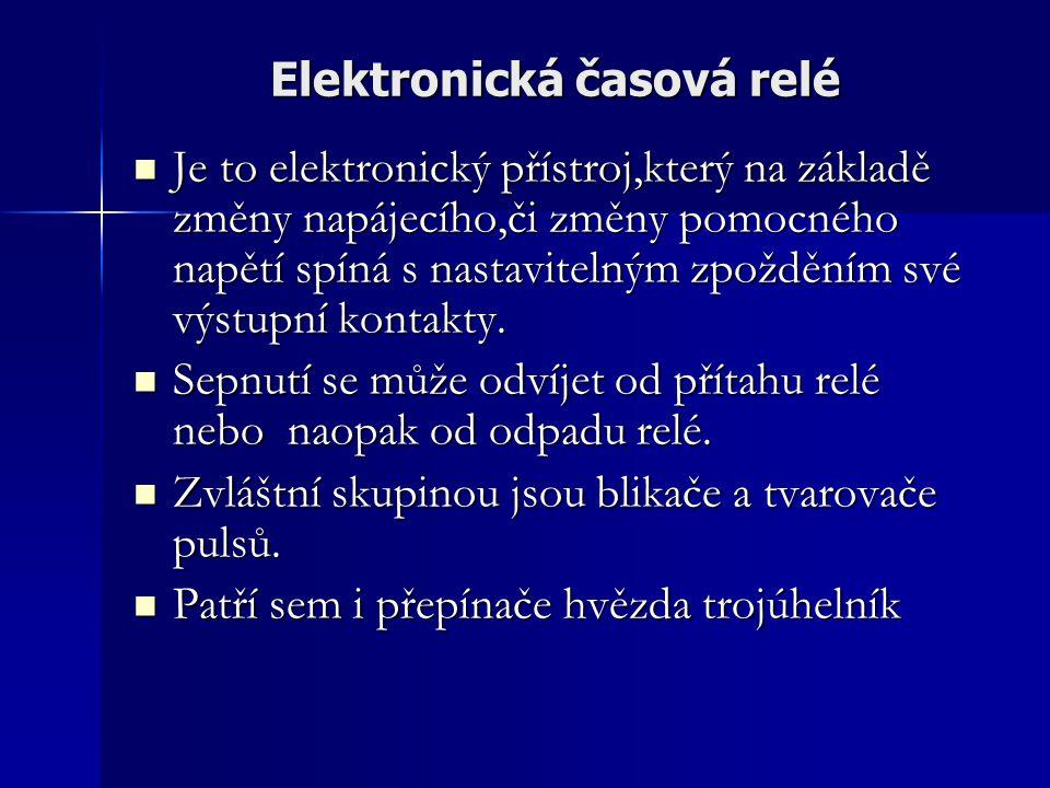 Elektronická časová relé Je to elektronický přístroj,který na základě změny napájecího,či změny pomocného napětí spíná s nastavitelným zpožděním své v