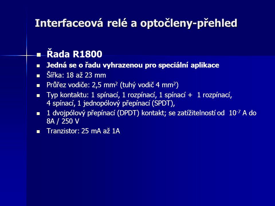 Interfaceová relé a optočleny-přehled Řada R1800 Jedná se o řadu vyhrazenou pro speciální aplikace Šířka: 18 až 23 mm Průřez vodiče: 2,5 mm 2 (tuhý vo