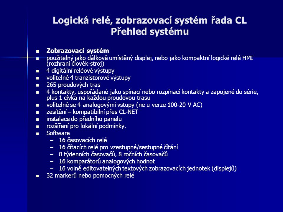 Logická relé, zobrazovací systém řada CL Přehled systému Zobrazovací systém použitelný jako dálkově umístěný displej, nebo jako kompaktní logické relé