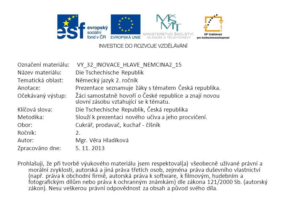 Označení materiálu: VY_32_INOVACE_HLAVE_NEMCINA2_15 Název materiálu:Die Tschechische Republik Tematická oblast:Německý jazyk 2.