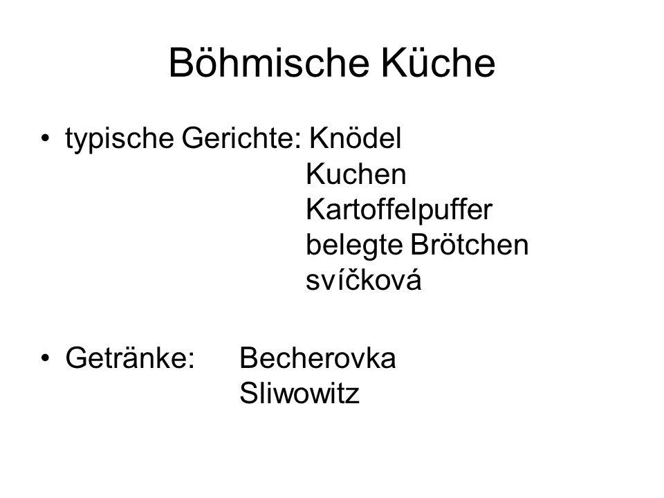 Böhmische Küche typische Gerichte: Knödel Kuchen Kartoffelpuffer belegte Brötchen svíčková Getränke: Becherovka Sliwowitz