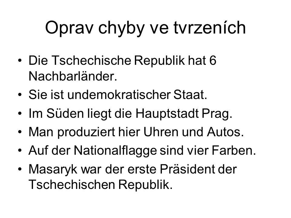 Oprav chyby ve tvrzeních Die Tschechische Republik hat 6 Nachbarländer.