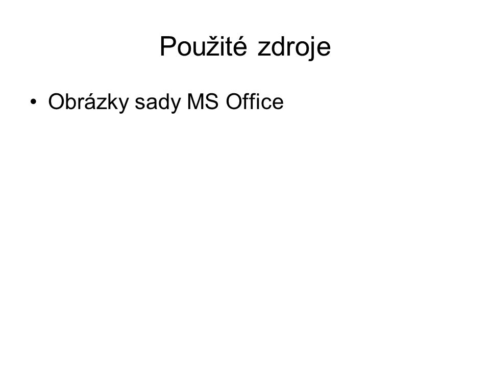 Použité zdroje Obrázky sady MS Office