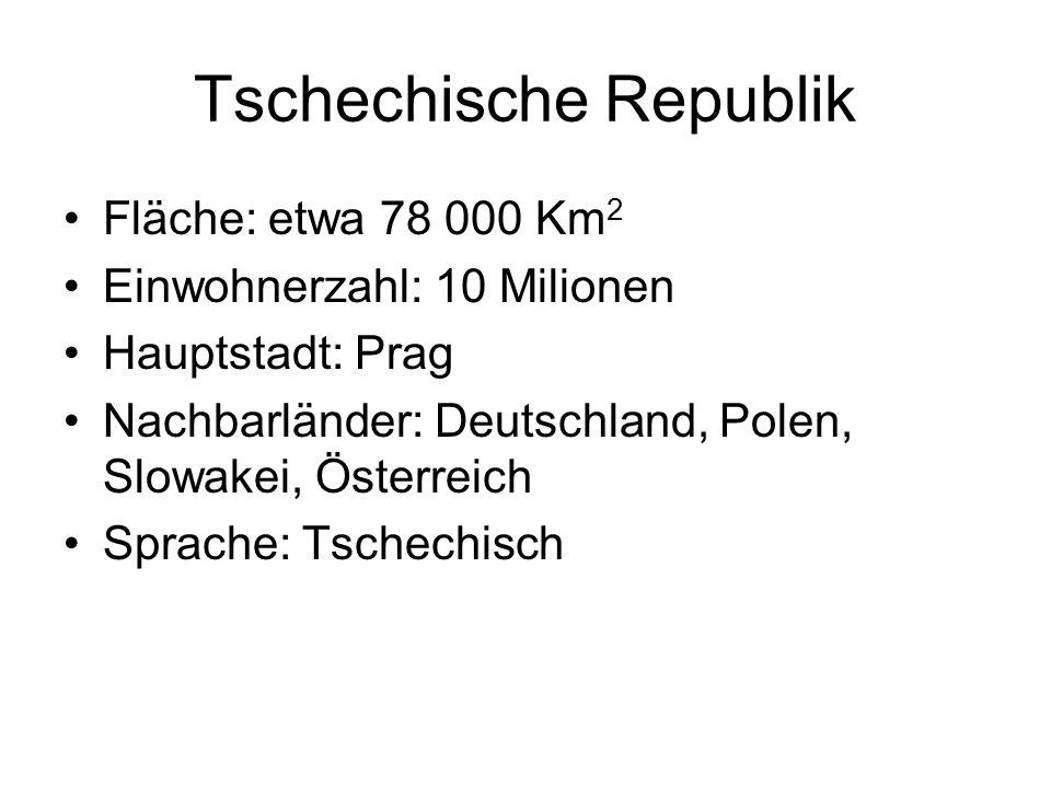 Tschechische Republik Fläche: etwa 78 000 Km 2 Einwohnerzahl: 10 Milionen Hauptstadt: Prag Nachbarländer: Deutschland, Polen, Slowakei, Österreich Sprache: Tschechisch
