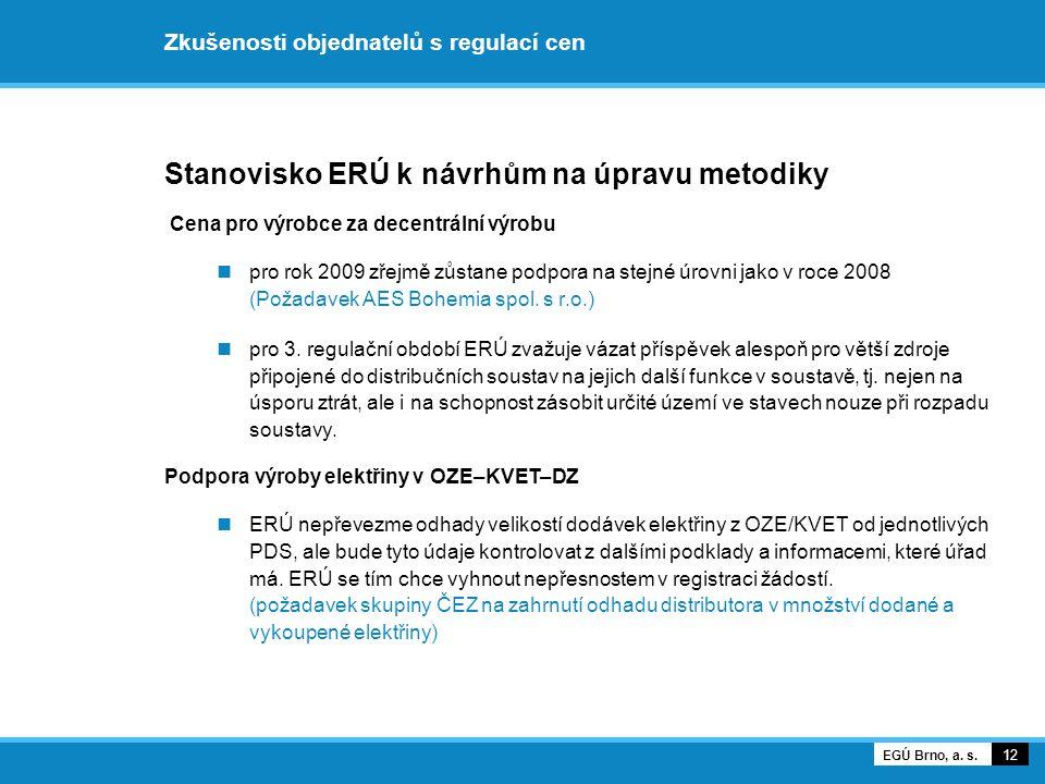 Zkušenosti objednatelů s regulací cen Stanovisko ERÚ k návrhům na úpravu metodiky Cena pro výrobce za decentrální výrobu pro rok 2009 zřejmě zůstane podpora na stejné úrovni jako v roce 2008 (Požadavek AES Bohemia spol.