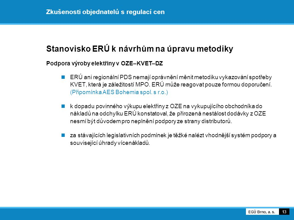 Zkušenosti objednatelů s regulací cen Stanovisko ERÚ k návrhům na úpravu metodiky Podpora výroby elektřiny v OZE–KVET–DZ ERÚ ani regionální PDS nemají oprávnění měnit metodiku vykazování spotřeby KVET, která je záležitostí MPO.