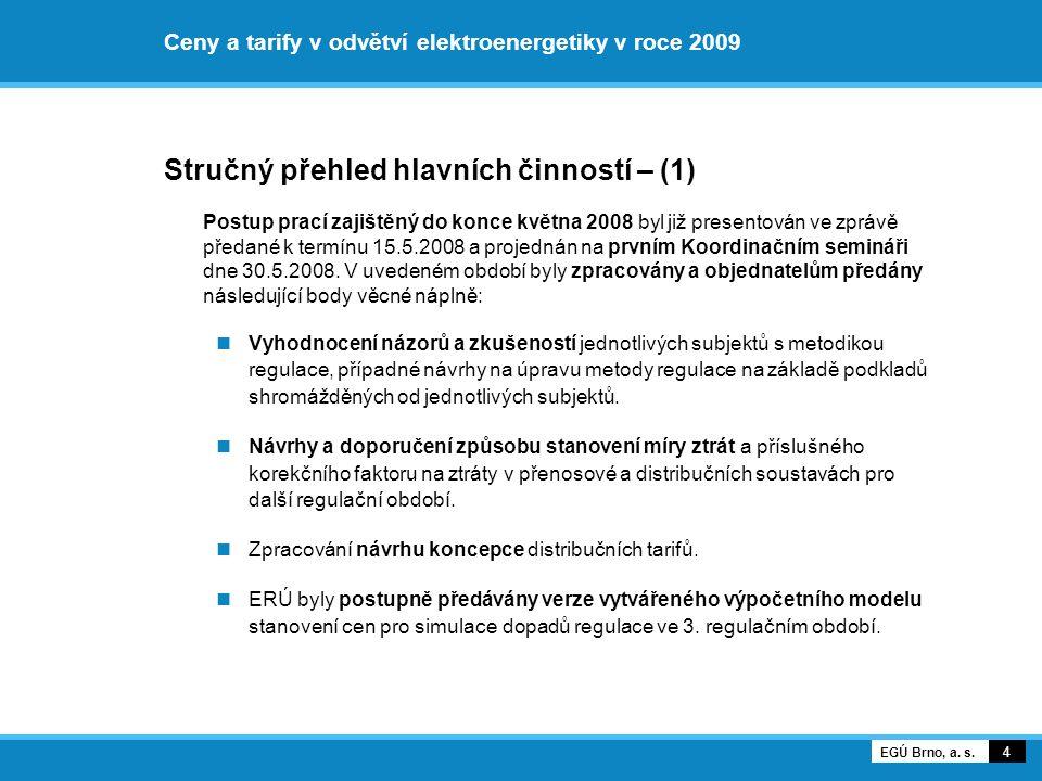 Ceny a tarify v odvětví elektroenergetiky v roce 2009 Stručný přehled hlavních činností – (1) Postup prací zajištěný do konce května 2008 byl již presentován ve zprávě předané k termínu 15.5.2008 a projednán na prvním Koordinačním semináři dne 30.5.2008.