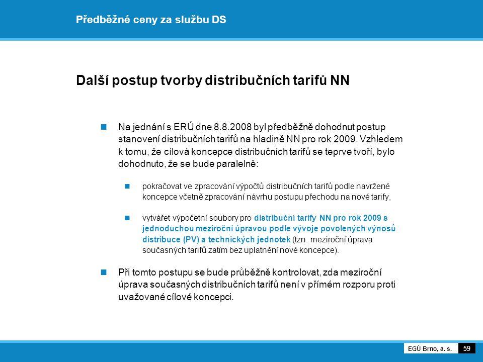 Předběžné ceny za službu DS Další postup tvorby distribučních tarifů NN Na jednání s ERÚ dne 8.8.2008 byl předběžně dohodnut postup stanovení distribučních tarifů na hladině NN pro rok 2009.