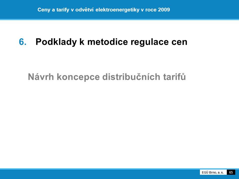 Ceny a tarify v odvětví elektroenergetiky v roce 2009 6. Podklady k metodice regulace cen Návrh koncepce distribučních tarifů 65 EGÚ Brno, a. s.
