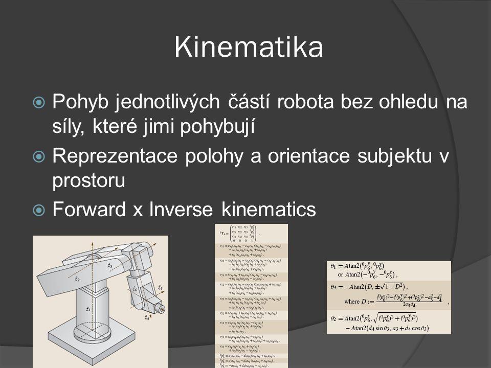 Kinematika  Pohyb jednotlivých částí robota bez ohledu na síly, které jimi pohybují  Reprezentace polohy a orientace subjektu v prostoru  Forward x