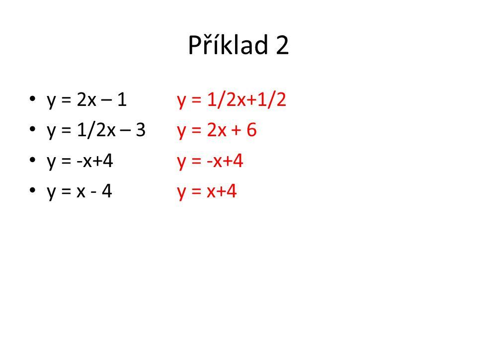 Příklad 2 y = 2x – 1 y = 1/2x+1/2 y = 1/2x – 3 y = 2x + 6 y = -x+4 y = -x+4 y = x - 4 y = x+4