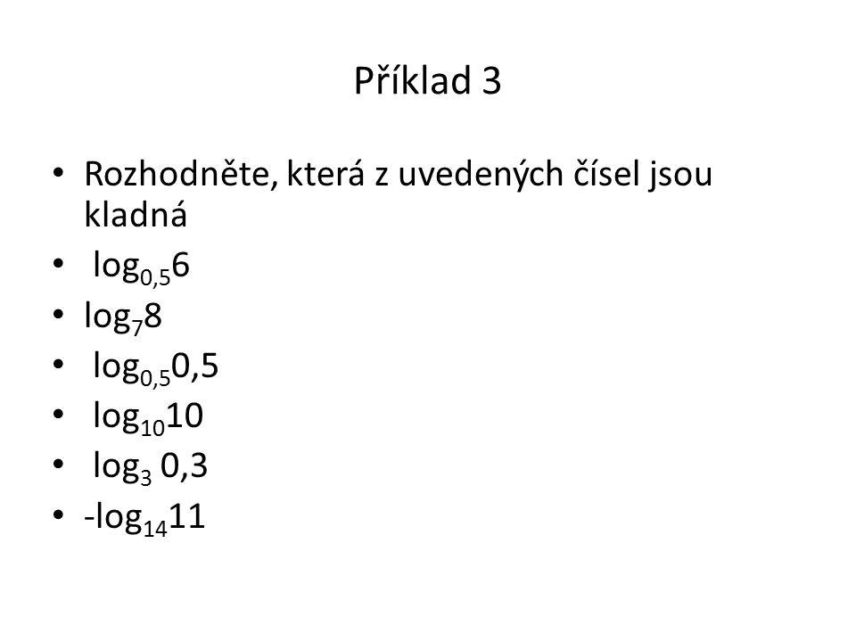 Příklad 3 Rozhodněte, která z uvedených čísel jsou kladná log 0,5 6 log 7 8 log 0,5 0,5 log 10 10 log 3 0,3 -log 14 11