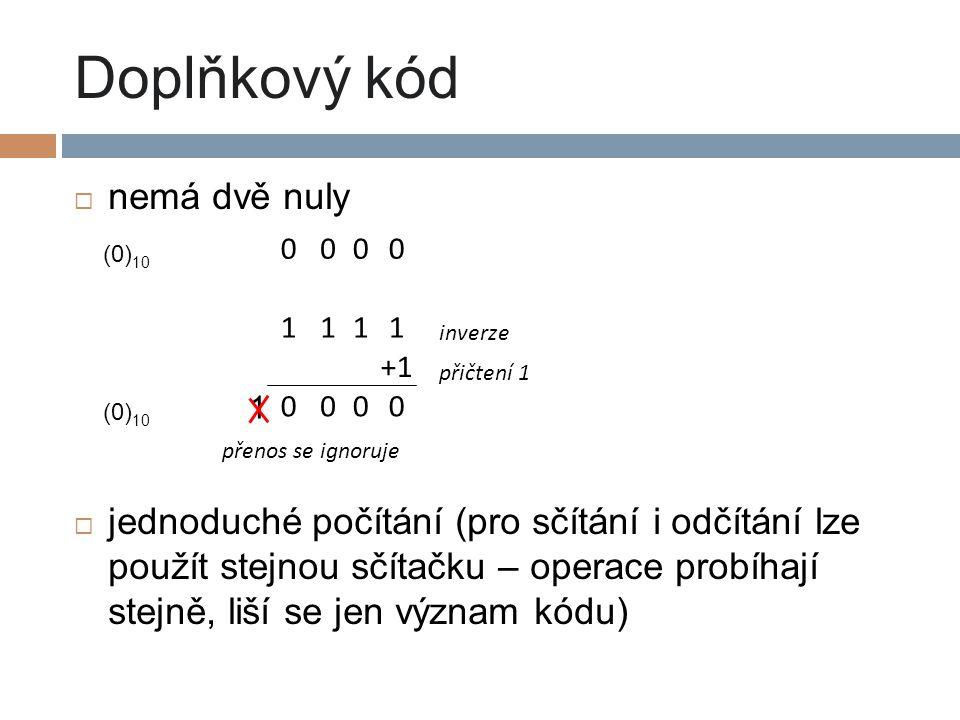 Doplňkový kód  nemá dvě nuly  jednoduché počítání (pro sčítání i odčítání lze použít stejnou sčítačku – operace probíhají stejně, liší se jen význam