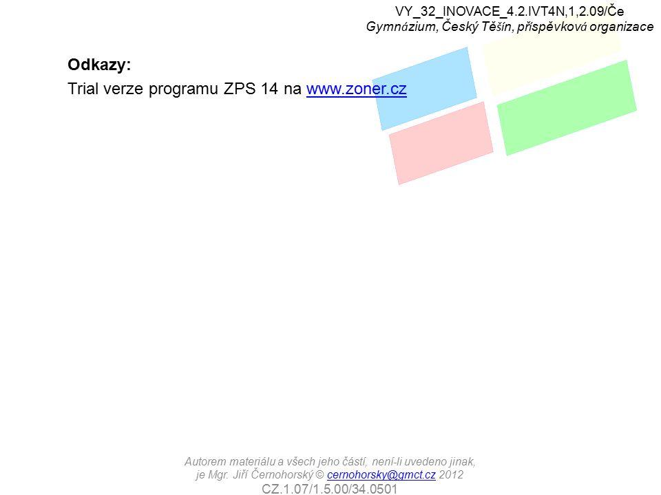 Odkazy: Trial verze programu ZPS 14 na www.zoner.czwww.zoner.cz VY_32_INOVACE_4.2.IVT4N,1,2.09/Če Gymn á zium, Český Tě ší n, př í spěvkov á organizac