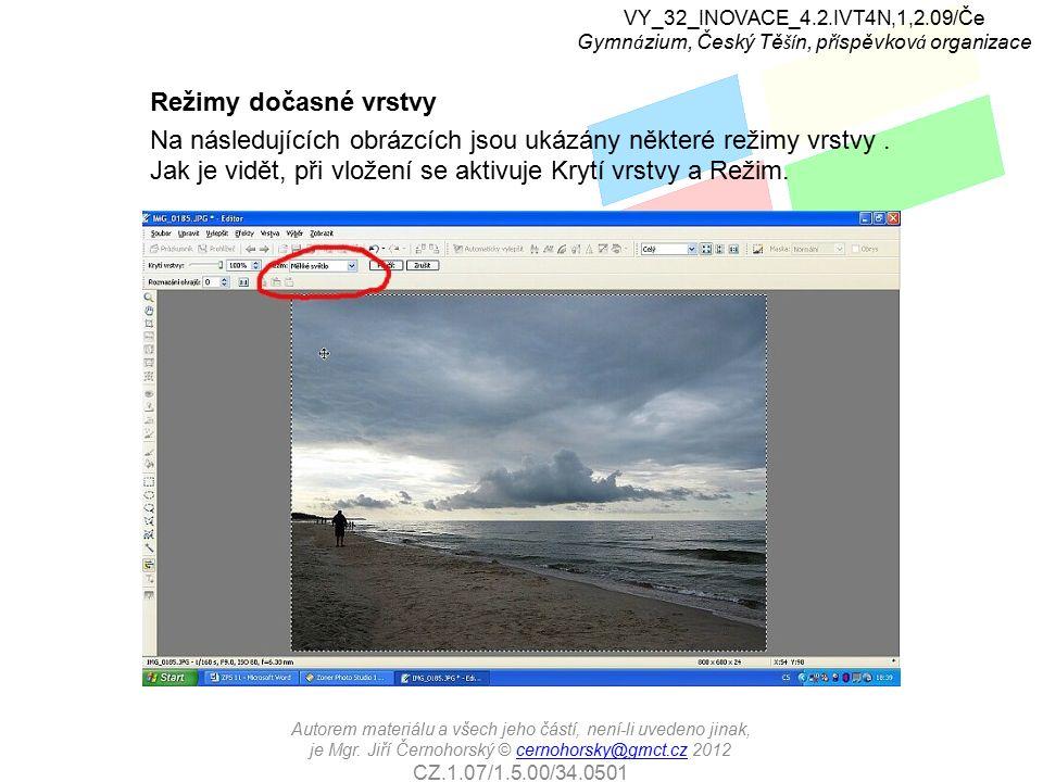 Režimy dočasné vrstvy Na následujících obrázcích jsou ukázány některé režimy vrstvy. Jak je vidět, při vložení se aktivuje Krytí vrstvy a Režim. VY_32