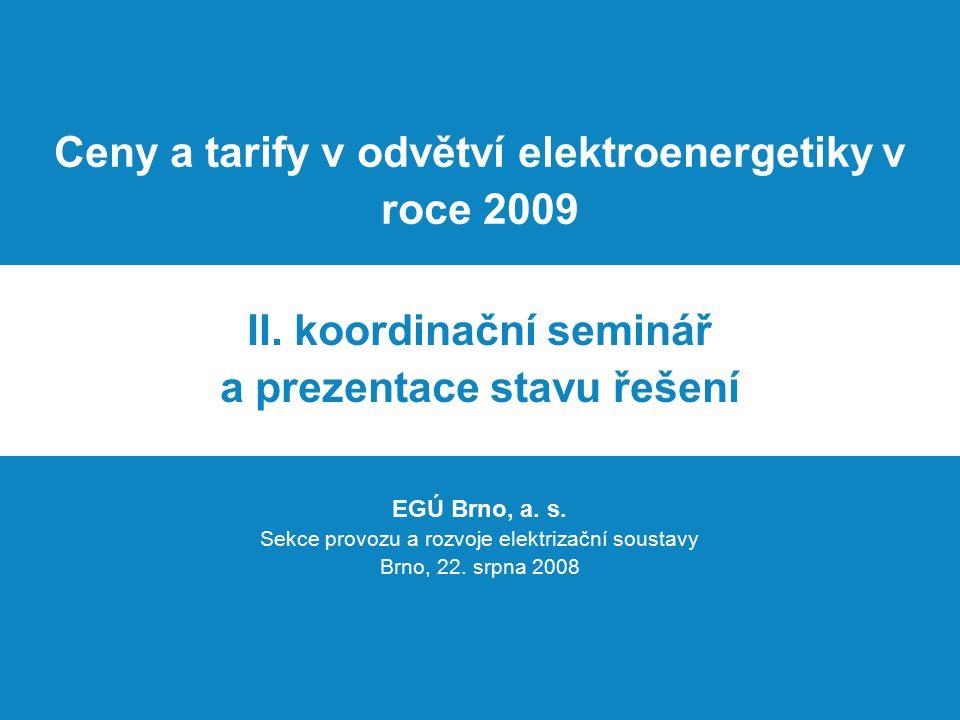 Ceny a tarify v odvětví elektroenergetiky v roce 2009 II. koordinační seminář a prezentace stavu řešení EGÚ Brno, a. s. Sekce provozu a rozvoje elektr