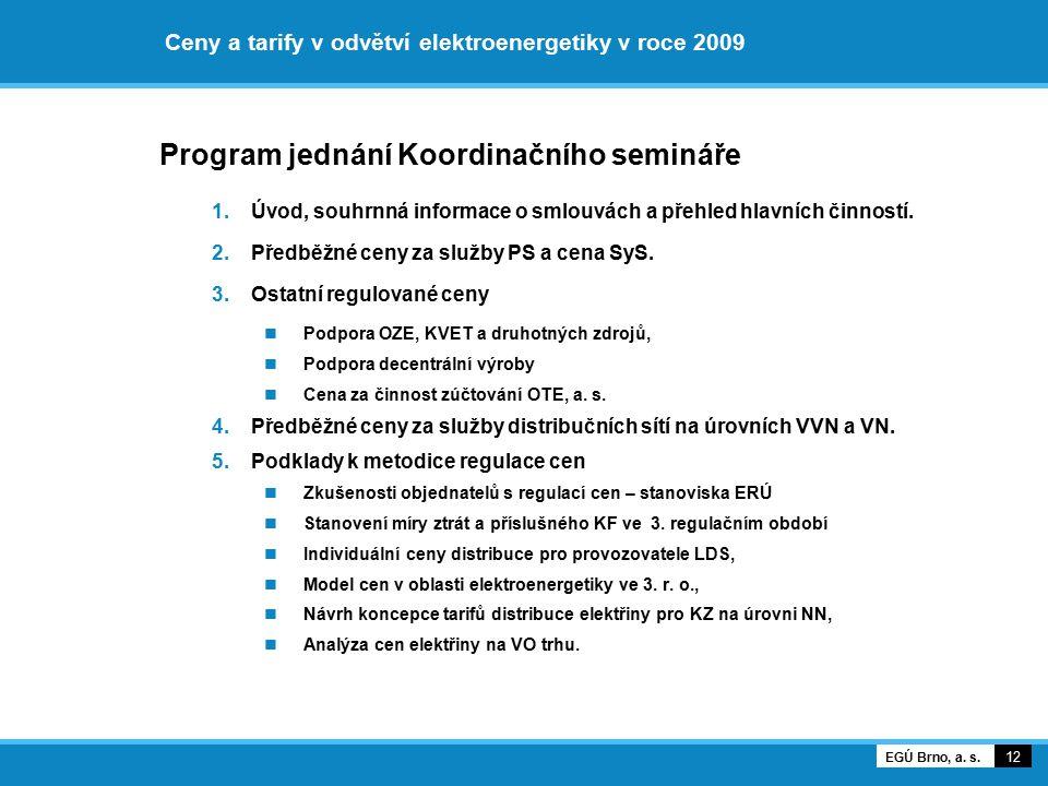 Ceny a tarify v odvětví elektroenergetiky v roce 2009 Program jednání Koordinačního semináře 1.Úvod, souhrnná informace o smlouvách a přehled hlavních