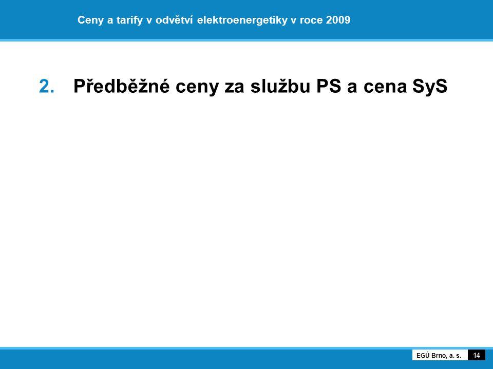 Ceny a tarify v odvětví elektroenergetiky v roce 2009 2. Předběžné ceny za službu PS a cena SyS 14 EGÚ Brno, a. s.