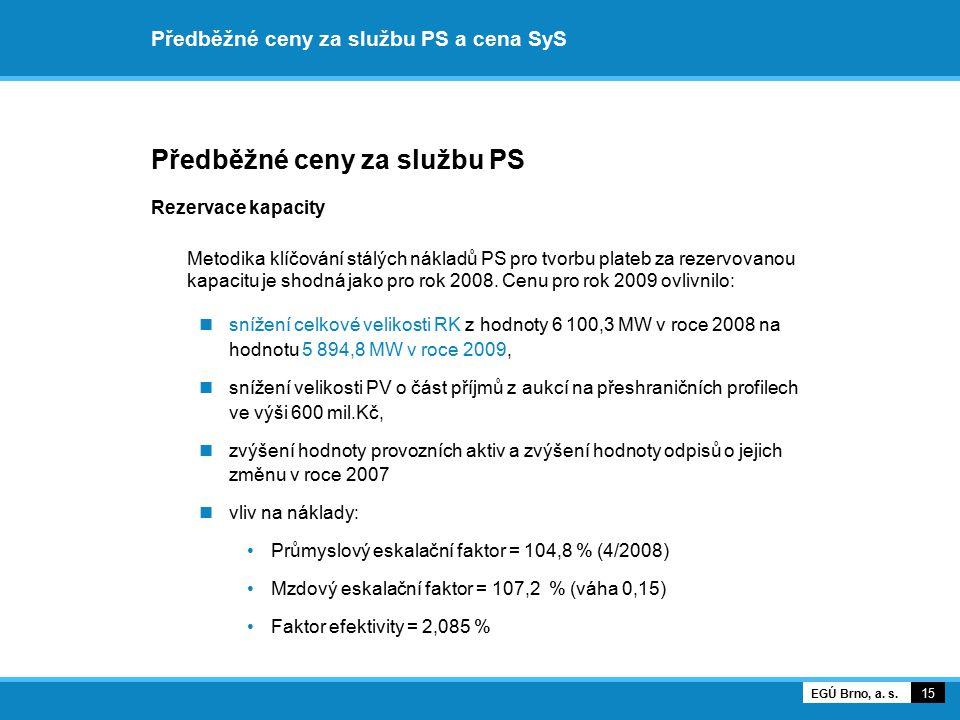 Předběžné ceny za službu PS a cena SyS Předběžné ceny za službu PS Rezervace kapacity Metodika klíčování stálých nákladů PS pro tvorbu plateb za rezer