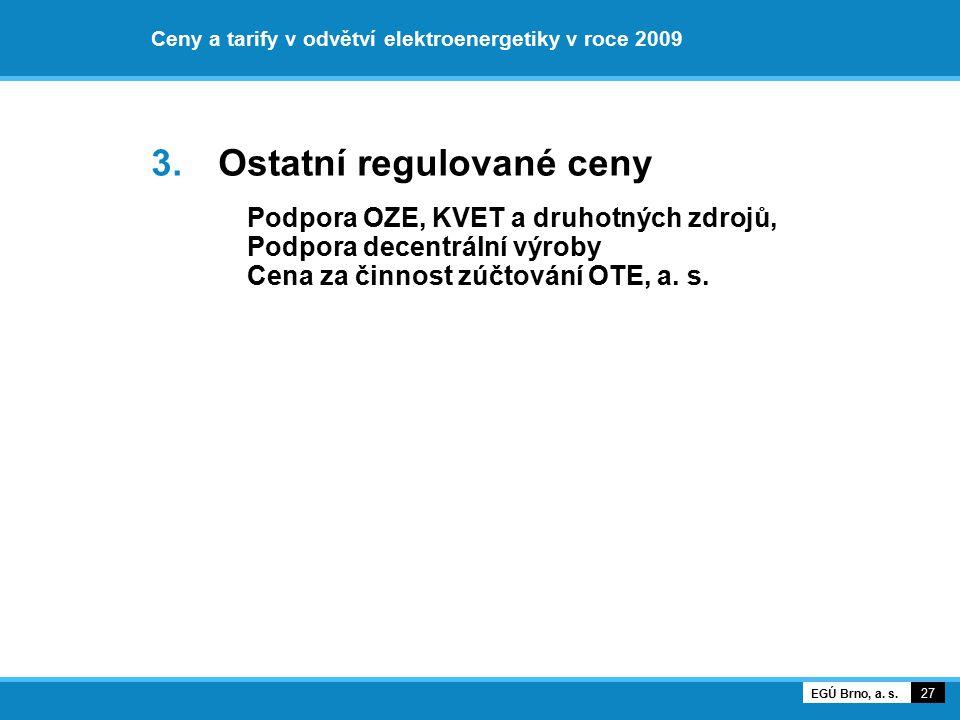 Ceny a tarify v odvětví elektroenergetiky v roce 2009 3. Ostatní regulované ceny Podpora OZE, KVET a druhotných zdrojů, Podpora decentrální výroby Cen