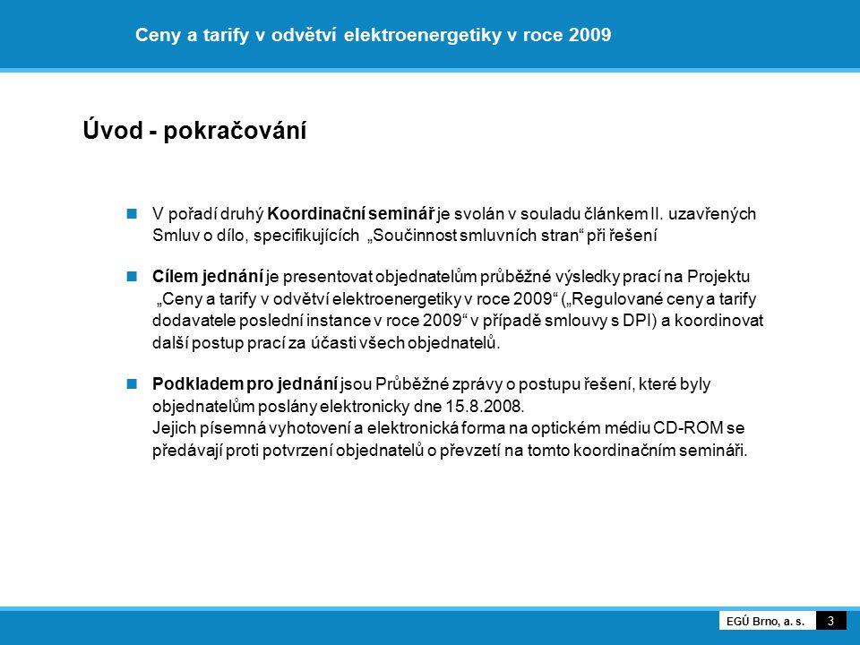 Ceny a tarify v odvětví elektroenergetiky v roce 2009 Úvod - pokračování V pořadí druhý Koordinační seminář je svolán v souladu článkem II. uzavřených