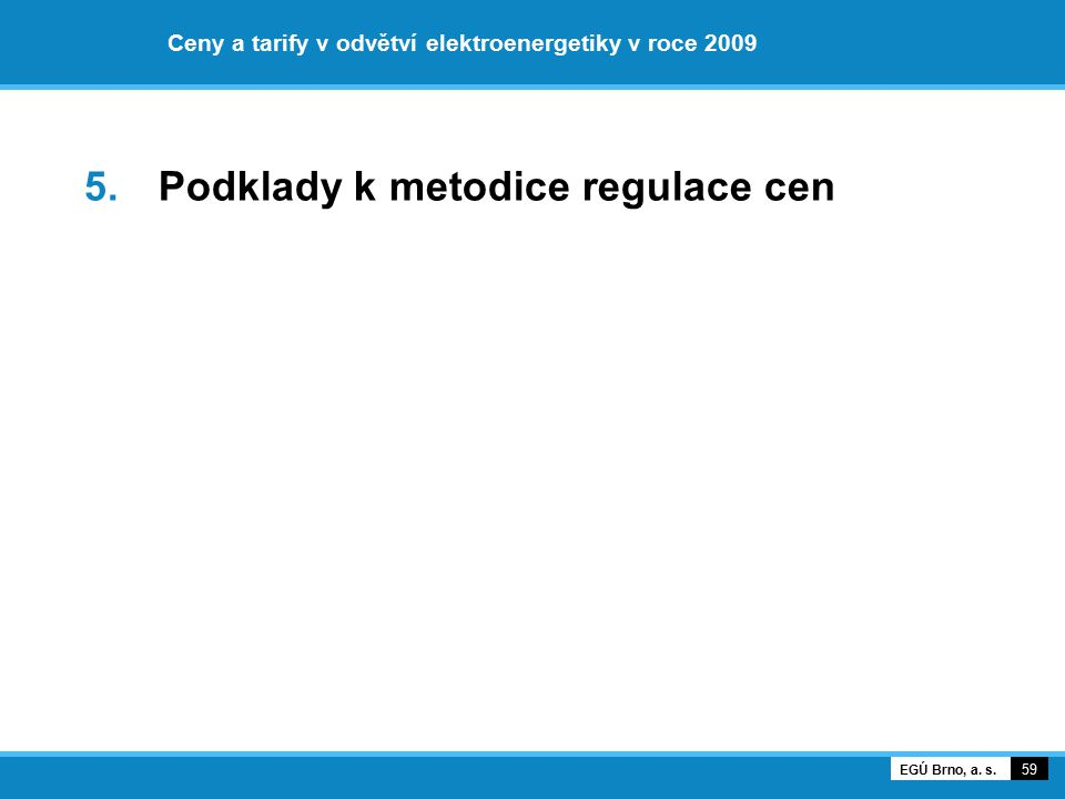 Ceny a tarify v odvětví elektroenergetiky v roce 2009 5. Podklady k metodice regulace cen 59 EGÚ Brno, a. s.