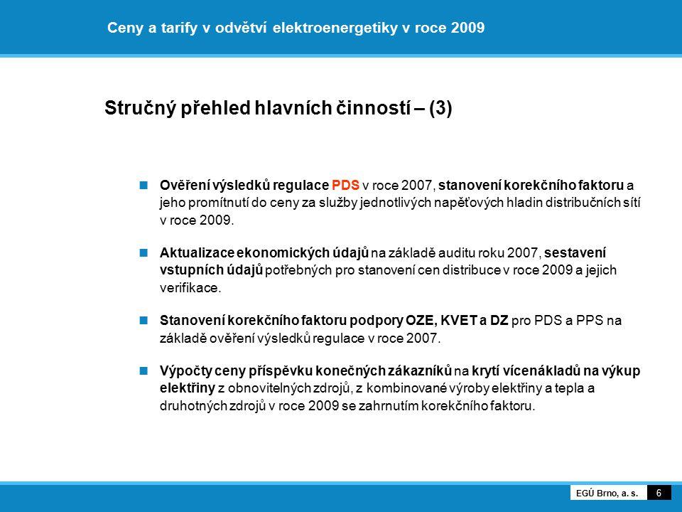 Ceny a tarify v odvětví elektroenergetiky v roce 2009 Stručný přehled hlavních činností – (3) Ověření výsledků regulace PDS v roce 2007, stanovení kor
