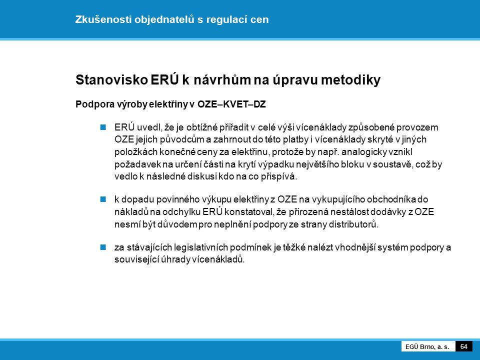 Zkušenosti objednatelů s regulací cen Stanovisko ERÚ k návrhům na úpravu metodiky Podpora výroby elektřiny v OZE–KVET–DZ ERÚ uvedl, že je obtížné přiř