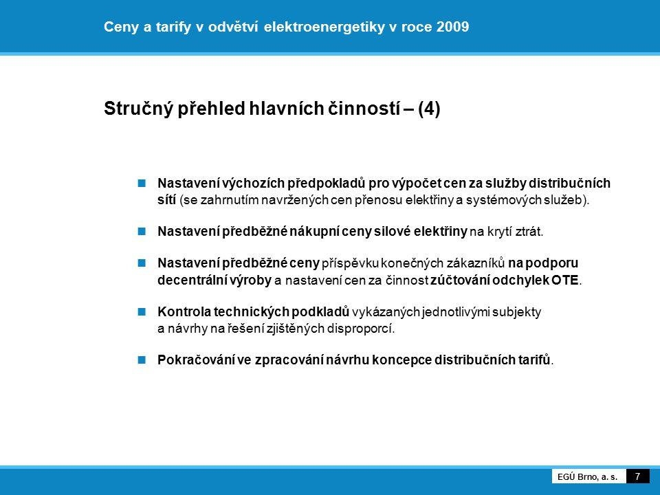 Ceny a tarify v odvětví elektroenergetiky v roce 2009 Stručný přehled hlavních činností – (4) Nastavení výchozích předpokladů pro výpočet cen za služb