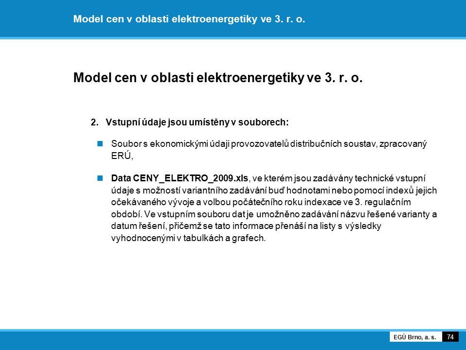 Model cen v oblasti elektroenergetiky ve 3. r. o. 2. Vstupní údaje jsou umístěny v souborech: Soubor s ekonomickými údaji provozovatelů distribučních