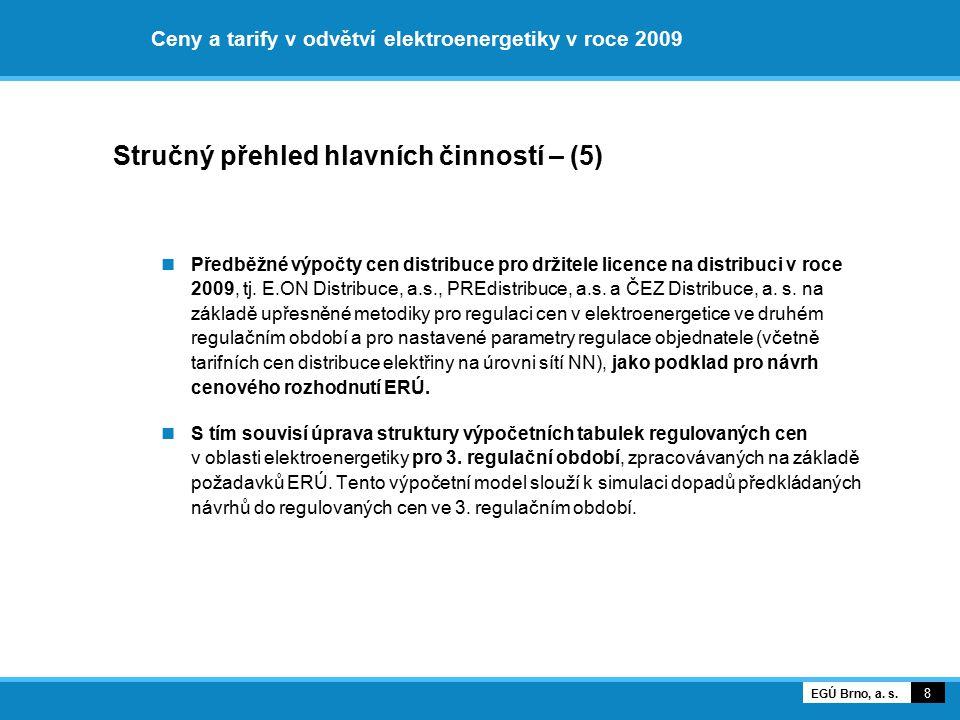 Ceny a tarify v odvětví elektroenergetiky v roce 2009 Stručný přehled hlavních činností – (5) Předběžné výpočty cen distribuce pro držitele licence na