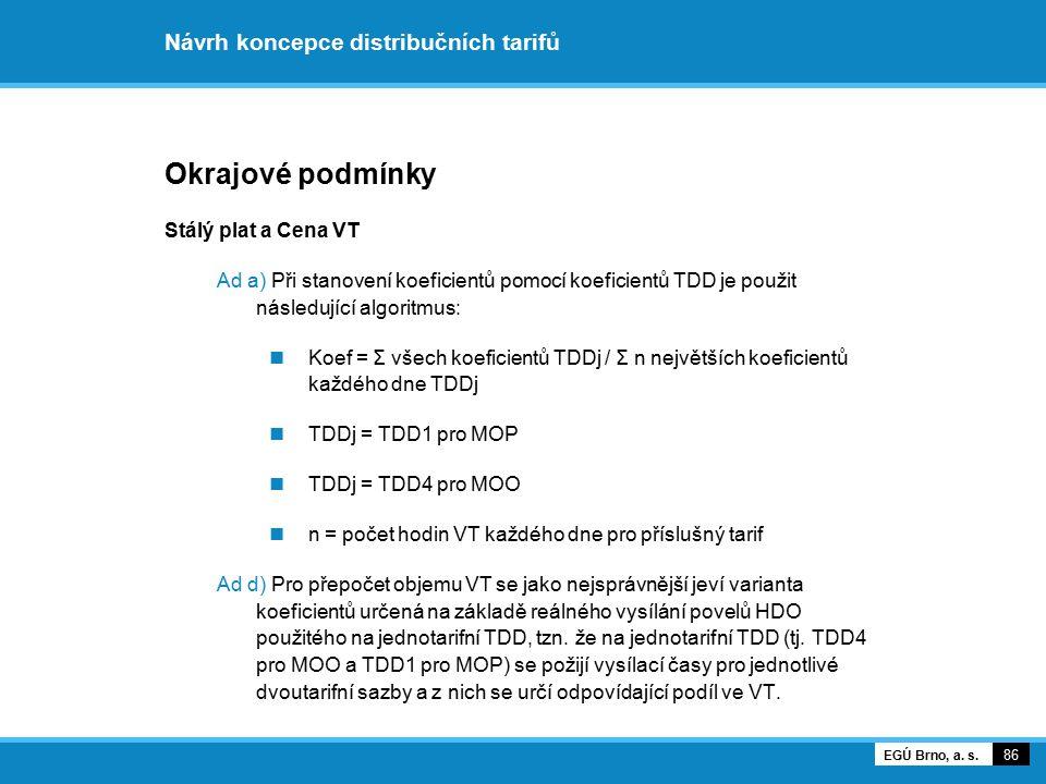 Návrh koncepce distribučních tarifů Okrajové podmínky Stálý plat a Cena VT Ad a) Při stanovení koeficientů pomocí koeficientů TDD je použit následujíc